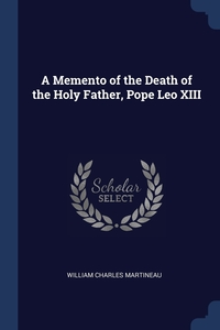 A Memento of the Death of the Holy Father, Pope Leo XIII, William Charles Martineau обложка-превью