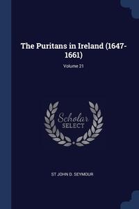 Книга под заказ: «The Puritans in Ireland (1647-1661); Volume 21»