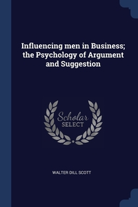 Книга под заказ: «Influencing men in Business; the Psychology of Argument and Suggestion»