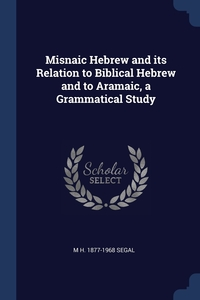 Книга под заказ: «Misnaic Hebrew and its Relation to Biblical Hebrew and to Aramaic, a Grammatical Study»