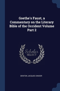 Книга под заказ: «Goethe's Faust, a Commentary on the Literary Bible of the Occident Volume Part 2»
