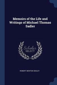 Книга под заказ: «Memoirs of the Life and Writings of Michael Thomas Sadler»