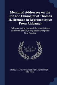 Книга под заказ: «Memorial Addresses on the Life and Character of Thomas H. Herndon (a Representative From Alabama)»