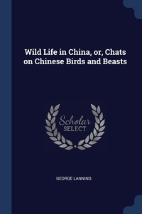 Книга под заказ: «Wild Life in China, or, Chats on Chinese Birds and Beasts»