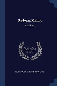 Rudyard Kipling: A Criticism, Richard le Gallienne, John Lane обложка-превью