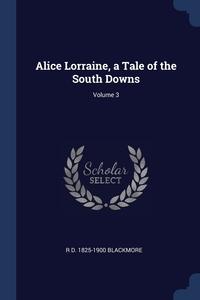 Книга под заказ: «Alice Lorraine, a Tale of the South Downs; Volume 3»