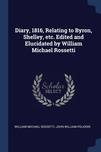 Книга под заказ: «Diary, 1816, Relating to Byron, Shelley, etc. Edited and Elucidated by William Michael Rossetti»