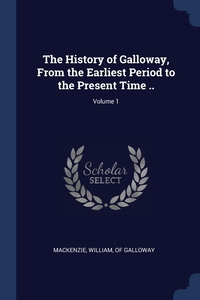 Книга под заказ: «The History of Galloway, From the Earliest Period to the Present Time ..; Volume 1»