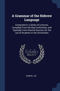 A Grammar of the Hebrew Language: Comprised in a Series of Lectures; Compiled From the Best Authorities, and Typically From Oriental Sources, for the use of Students in the Universities, Samuel Lee обложка-превью