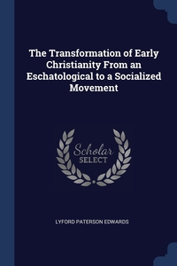 Книга под заказ: «The Transformation of Early Christianity From an Eschatological to a Socialized Movement»