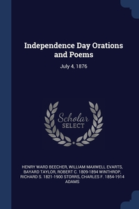 Independence Day Orations and Poems: July 4, 1876, Henry Ward Beecher, William Maxwell Evarts, Bayard Taylor обложка-превью