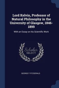 Книга под заказ: «Lord Kelvin, Professor of Natural Philosophy in the University of Glasgow, 1846-1899»