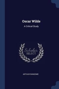 Oscar Wilde: A Critical Study, Arthur Ransome обложка-превью