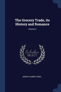 Книга под заказ: «The Grocery Trade, its History and Romance; Volume 2»