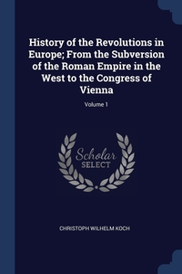 Книга под заказ: «History of the Revolutions in Europe; From the Subversion of the Roman Empire in the West to the Congress of Vienna; Volume 1»