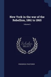 Книга под заказ: «New York in the war of the Rebellion, 1861 to 1865; Volume 6»