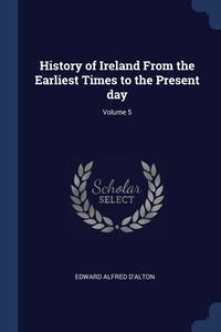 Книга под заказ: «History of Ireland From the Earliest Times to the Present day; Volume 5»