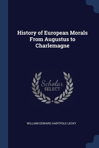 History of European Morals From Augustus to Charlemagne, William Edward Hartpole Lecky обложка-превью