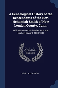 Книга под заказ: «A Genealogical History of the Descendants of the Rev. Nehemiah Smith of New London County, Conn.»