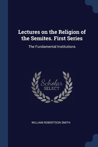 Книга под заказ: «Lectures on the Religion of the Semites. First Series»