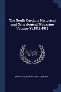 The South Carolina Historical and Genealogical Magazine Volume Yr.1912-1913, South Carolina Historical Society обложка-превью