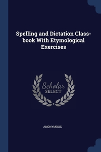 Книга под заказ: «Spelling and Dictation Class-book With Etymological Exercises»