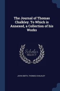 The Journal of Thomas Chalkley. To Which is Annexed, a Collection of his Works, John Smith, Thomas Chalkley обложка-превью
