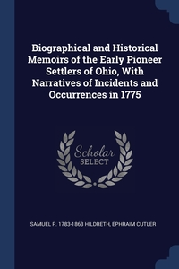 Книга под заказ: «Biographical and Historical Memoirs of the Early Pioneer Settlers of Ohio, With Narratives of Incidents and Occurrences in 1775»