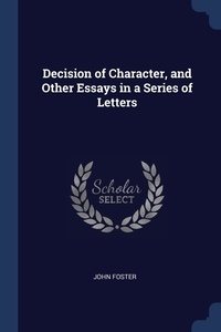 Книга под заказ: «Decision of Character, and Other Essays in a Series of Letters»