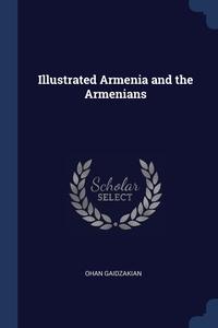 Книга под заказ: «Illustrated Armenia and the Armenians»