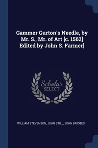 Книга под заказ: «Gammer Gurton's Needle, by Mr. S., Mr. of Art [c. 1562] Edited by John S. Farmer]»