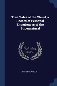 Книга под заказ: «True Tales of the Weird; a Record of Personal Experiences of the Supernatural»