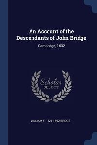 Книга под заказ: «An Account of the Descendants of John Bridge»