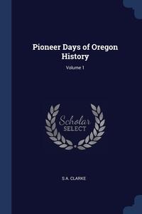 Книга под заказ: «Pioneer Days of Oregon History; Volume 1»
