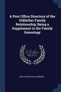 Книга под заказ: «A Post Office Directory of the Oldfather Family Relationship; Being a Supplement to the Family Genealogy»