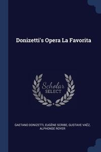 Donizetti's Opera La Favorita, Gaetano Donizetti, Eugene Scribe, Gustave Vaez обложка-превью