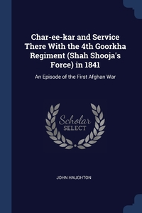 Книга под заказ: «Char-ee-kar and Service There With the 4th Goorkha Regiment (Shah Shooja's Force) in 1841»