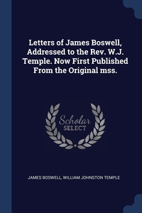 Книга под заказ: «Letters of James Boswell, Addressed to the Rev. W.J. Temple. Now First Published From the Original mss.»