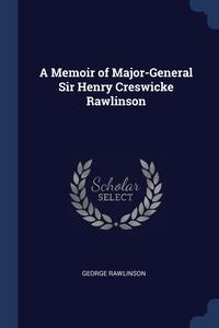 A Memoir of Major-General Sir Henry Creswicke Rawlinson, George Rawlinson обложка-превью