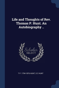 Книга под заказ: «Life and Thoughts of Rev. Thomas P. Hunt. An Autobiography ..»