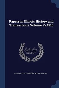 Книга под заказ: «Papers in Illinois History and Transactions Volume Yr.1916»