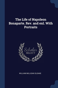 Книга под заказ: «The Life of Napoleon Bonaparte. Rev. and enl. With Portraits»