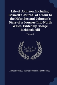 Life of Johnson, Including Boswell's Journal of a Tour to the Hebrides and Johnson's Diary of a Journey Into North Wales. Edited by George Birkbeck Hill; Volume 2, James Boswell, George Birkbeck Norman Hill обложка-превью