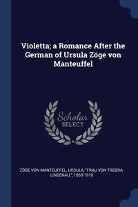 Violetta; a Romance After the German of Ursula Zöge von Manteuffel, Ursula 'Frau von Zoge von Manteuffel обложка-превью
