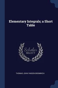 Книга под заказ: «Elementary Integrals; a Short Table»