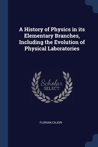 Книга под заказ: «A History of Physics in its Elementary Branches, Including the Evolution of Physical Laboratories»