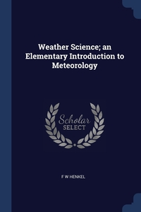 Книга под заказ: «Weather Science; an Elementary Introduction to Meteorology»