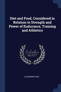 Книга под заказ: «Diet and Food, Considered in Relation to Strength and Power of Endurance, Training and Athletics»