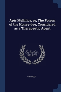 Книга под заказ: «Apis Mellifica; or, The Poison of the Honey-bee, Considered as a Therapeutic Agent»