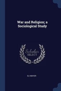 Книга под заказ: «War and Religion; a Sociological Study»